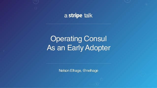 a talk Nelson Elhage, @nelhage Operating Consul As an Early Adopter