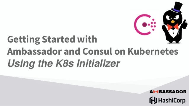 Getting Started with Ambassador and Consul on Kubernetes Using the K8s Initializer