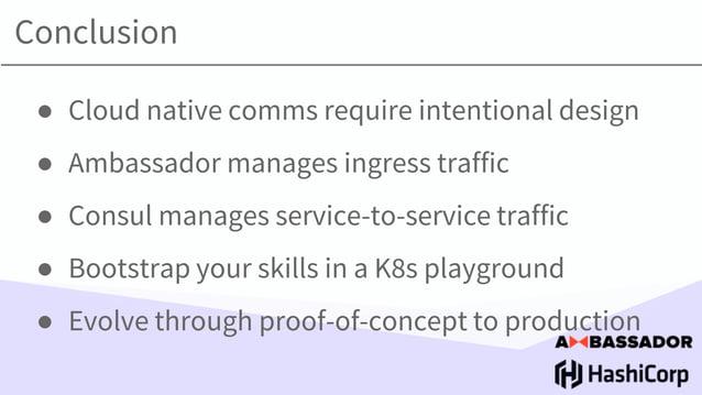 Want to learn more? K8s Initializer: app.getambassador.io/initializer Ambassador: www.getambassador.io Consul: www.consul....