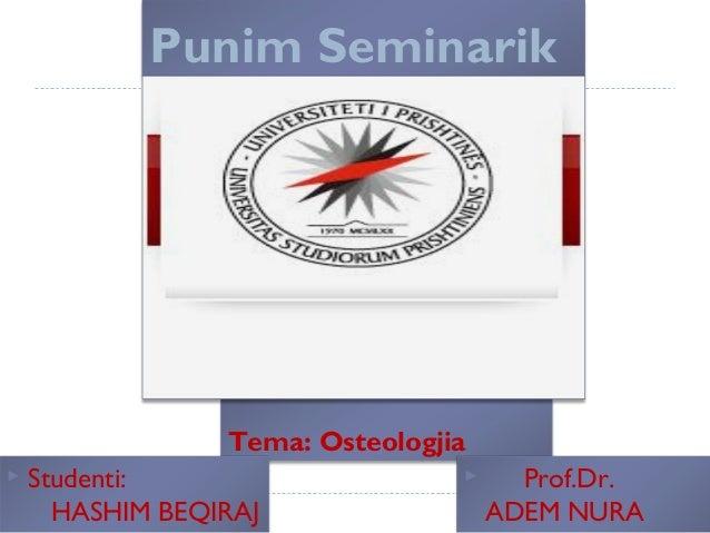 Punim SeminarikTema: Osteologjia Studenti:HASHIM BEQIRAJ Prof.Dr.ADEM NURA