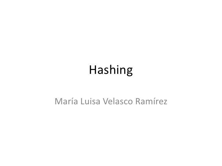 Hashing<br />María Luisa Velasco Ramírez<br />
