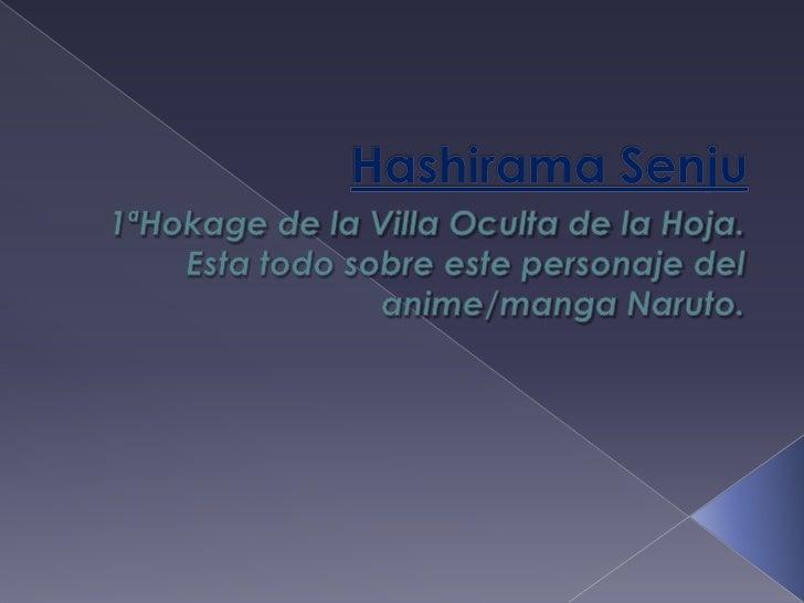 HashiramaSenju<br />1ªHokage de la Villa Oculta de la Hoja.<br />Esta todo sobre este personaje del anime/manga Naruto. <b...