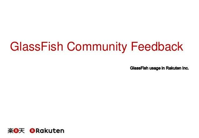 GlassFish Community Feedback GlassFish usage in Rakuten Inc.