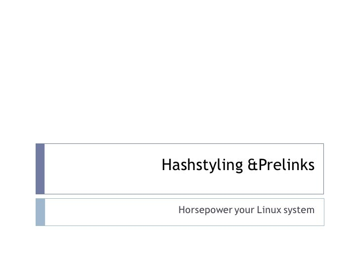 Hashstyling &Prelinks    Horsepower your Linux system