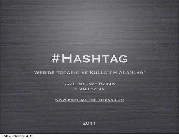 #Hashtag                          Web'de Tagging ve Kullanım Alanları                                   Kamil Mehmet ÖZKAN...