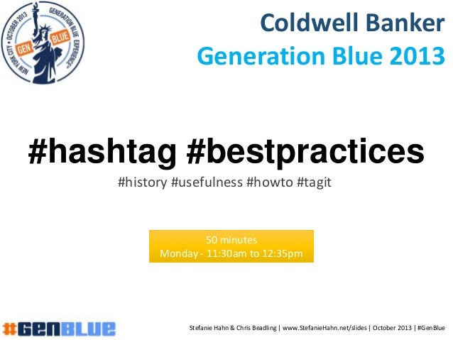 #hashtag #bestpractices #history #usefulness #howto #tagit Coldwell Banker Generation Blue 2013 50 minutes Monday - 11:30a...