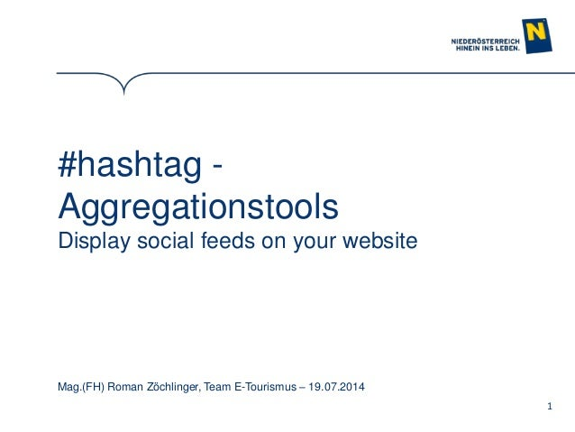 1 #hashtag - Aggregationstools Display social feeds on your website Mag.(FH) Roman Zöchlinger, Team E-Tourismus – 19.07.20...