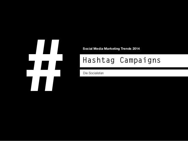 Hashtag Campaigns # Die Socialisten Social Media Marketing Trends 2014