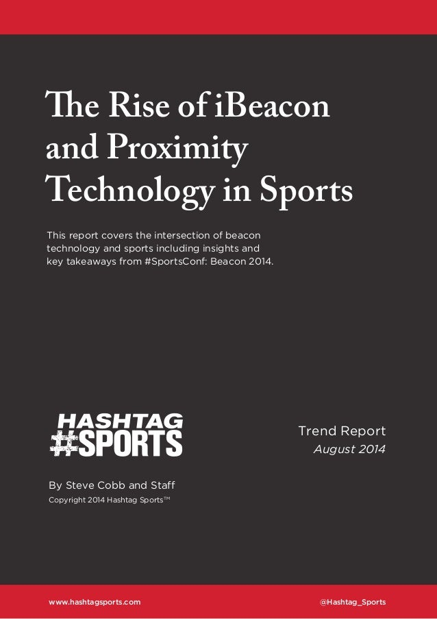 The Rise of iBeacon and Proximity Technology in Sports Trend Report August 2014 By Steve Cobb and Staff Copyright 2014 Has...