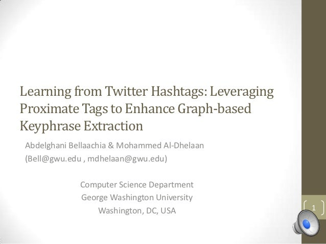 Learning from Twitter Hashtags: LeveragingProximate Tags to Enhance Graph-basedKeyphrase ExtractionAbdelghani Bellaachia &...