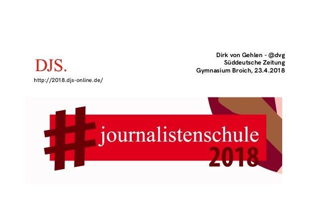 Dirk von Gehlen - @dvg Süddeutsche Zeitung Gymnasium Broich, 23.4.2018 http://2018.djs-online.de/