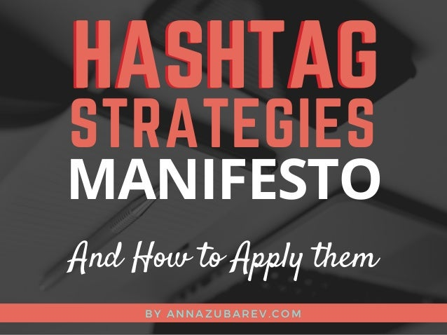 HASHTAG BY ANNAZUBAREV. COM STRATEGIES MANIFESTO And How to Apply them HASHTAG
