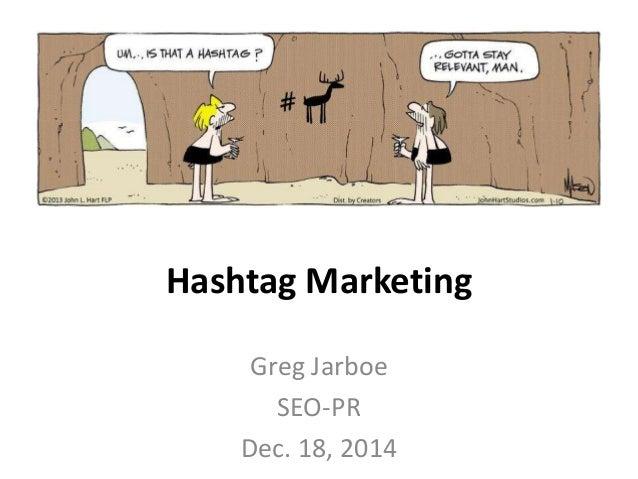 Hashtag Marketing Greg Jarboe SEO-PR Dec. 18, 2014