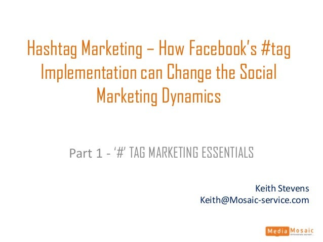 Hashtag Marketing – How Facebook's #tag Implementation can Change the Social Marketing Dynamics Part 1 - '#' TAG MARKETING...