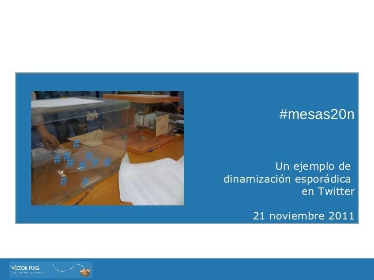 #mesas20n Un ejemplo de  dinamización esporádica  en Twitter 21 noviembre 2011 # # # # # # # # # #