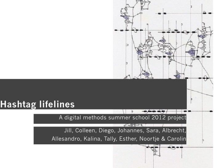 Hashtag lifelines             A digital methods summer school 2012 project                Jill, Colleen, Diego, Johannes, ...