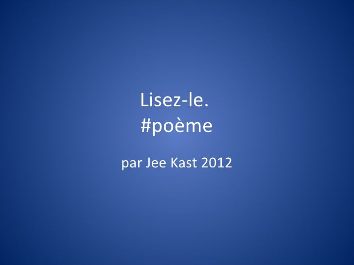 Lisez-le.  #poèmepar Jee Kast 2012