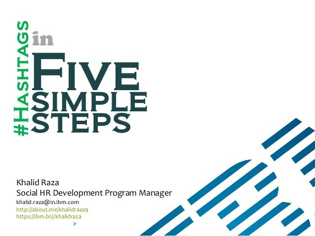 Fivesimple steps in Khalid Raza Social HR Development Program Manager khalid.raza@in.ibm.com http://about.me/khalidraza9 h...