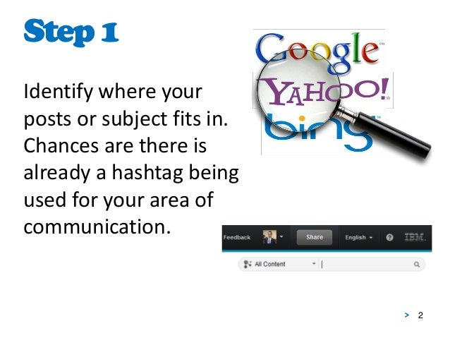 2 Identify where your posts or subject fits in. Chances are there is already a hashtag being used for your area of communi...