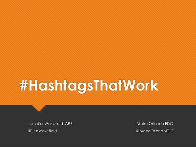 #HashtagsThatWork Jennifer Wakefield, APR Metro Orlando EDC @JenWakefield @MetroOrlandoEDC