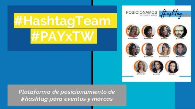 #HashtagTeam #PAYxTW Plataforma de posicionamiento de #hashtag para eventos y marcas