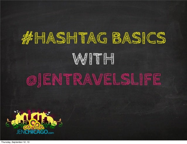 #HASHTAG BASICS WITH @JENTRAVELSLIFE Thursday, September 12, 13