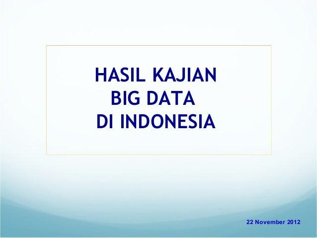 HASIL KAJIAN BIG DATADI INDONESIA               22 November 2012