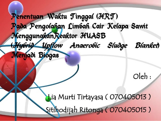 Penentuan Waktu Tinggal (HRT)Pada Pengolahan Limbah Cair Kelapa SawitMenggunakanReaktor HUASB(Hybrid Upflow Anaerobic Slud...