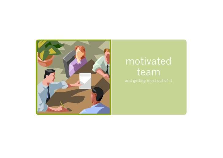 motivated  team and getting most out of it