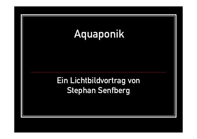 Aquaponik Ein Lichtbildvortrag von Stephan Senfberg