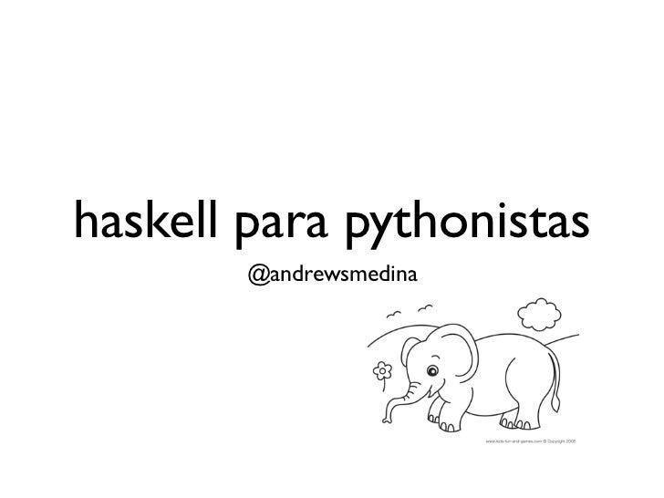 haskell para pythonistas        @andrewsmedina