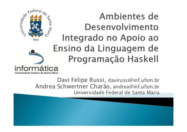 Davi Felipe Russi, davirussi@inf.ufsm.brAndrea Schwertner Charão, andrea@inf.ufsm.br              Universidade Federal de ...