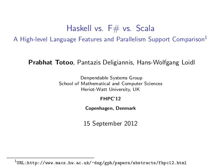 Haskell vs. F# vs. ScalaA High-level Language Features and Parallelism Support Comparison1        Prabhat Totoo, Pantazis ...