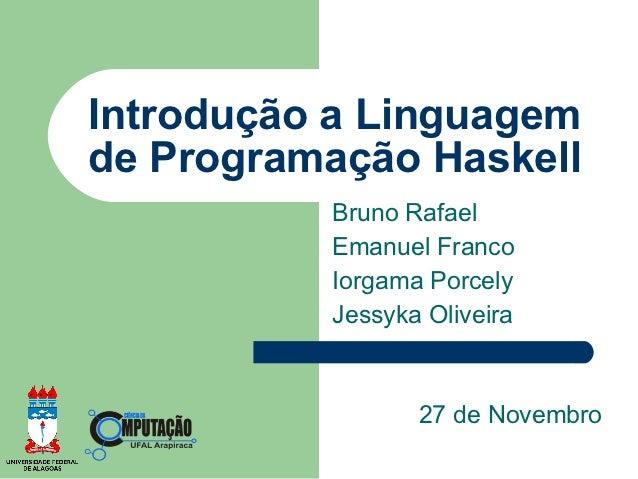 Introdução a Linguagemde Programação Haskell          Bruno Rafael          Emanuel Franco          Iorgama Porcely       ...