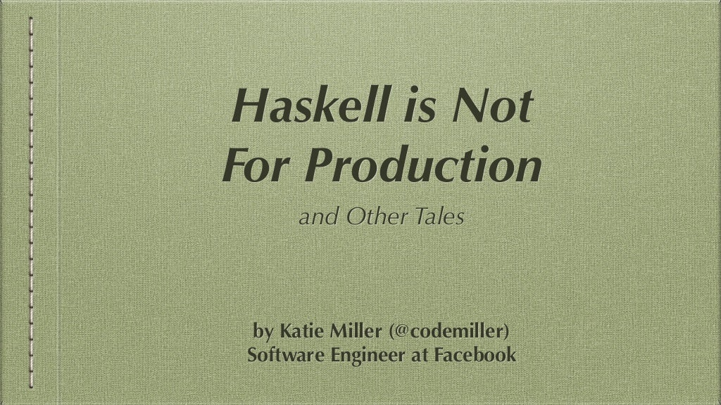 Haskell is Not For Production and Other Tales