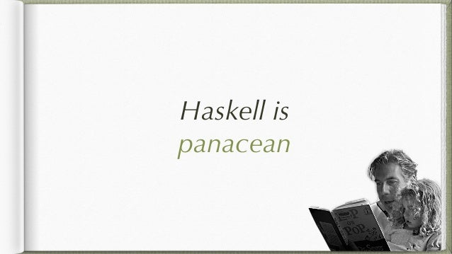 Haskell is for production The End