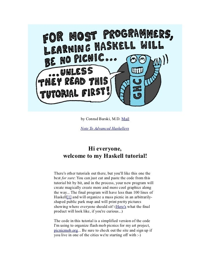 by Conrad Barski, M.D. Mail                Note To Advanced Haskellers              Hi everyone,     welcome to my Haskell...