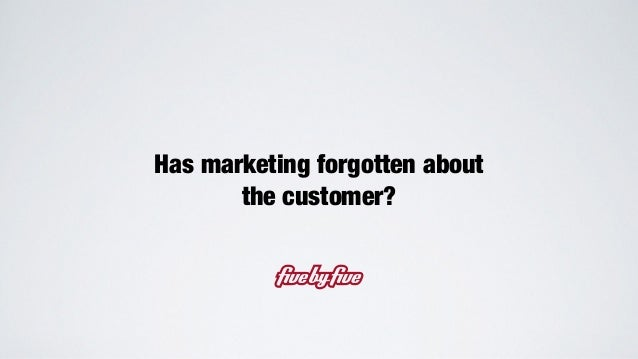 Has marketing forgotten about the customer?