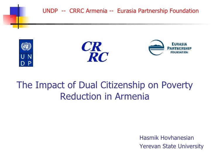 The Impact of Dual Citizenship on Poverty Reduction in Armenia Hasmik Hovhanesian Yerevan State University  UNDP  --  CRRC...