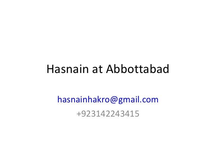 Hasnain at Abbottabad hasnainhakro@gmail.com     +923142243415