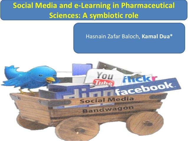 Hasnain Zafar Baloch, Kamal Dua*Social Media and e-Learning in PharmaceuticalSciences: A symbiotic role