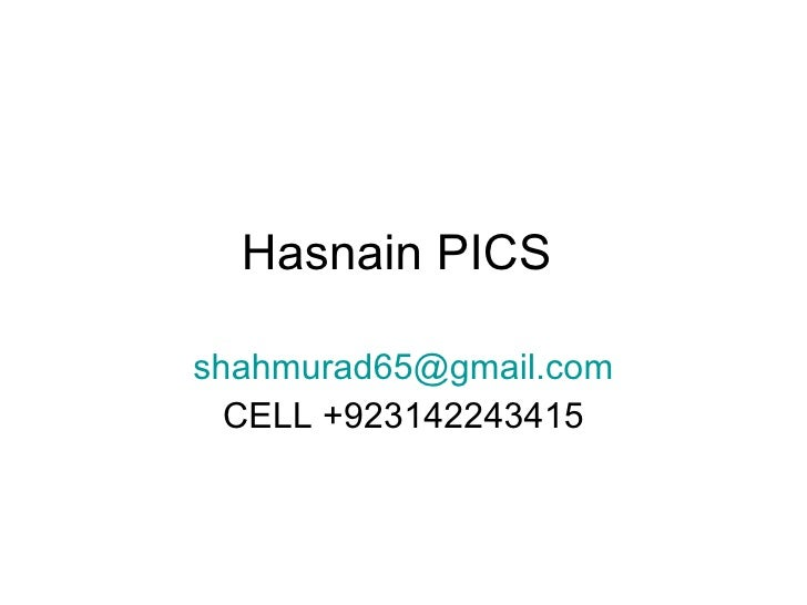 Hasnain PICS  [email_address] CELL +923142243415