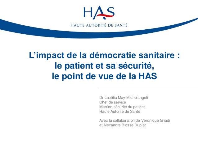 L'impact de la démocratie sanitaire : le patient et sa sécurité, le point de vue de la HAS Dr Laetitia May-Michelangeli Ch...