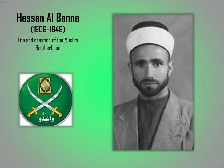 Hassan Al Banna      (1906-1949)Life and creation of the Muslim          Brotherhood