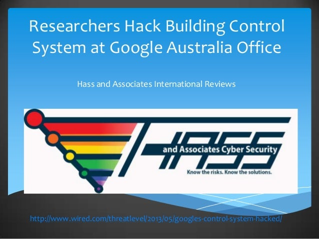 Researchers Hack Building ControlSystem at Google Australia OfficeHass and Associates International Reviewshttp://www.wire...