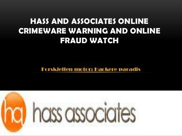 HASS AND ASSOCIATES ONLINECRIMEWARE WARNING AND ONLINE          FRAUD WATCH    Forskjellen motor: Hackere paradis