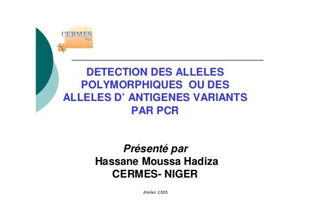 DETECTION DES ALLELESPOLYMORPHIQUES OU DESALLELES D' ANTIGENES VARIANTSPAR PCRPrésenté parHassane Moussa HadizaCERMES- NIGER