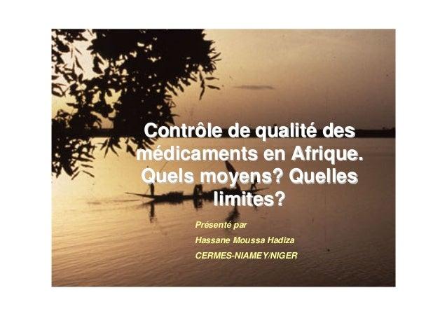 Contrôle de qualité desmédicaments en Afrique.Quels moyens? Quelles       limites?     Présenté par     Hassane Moussa Had...