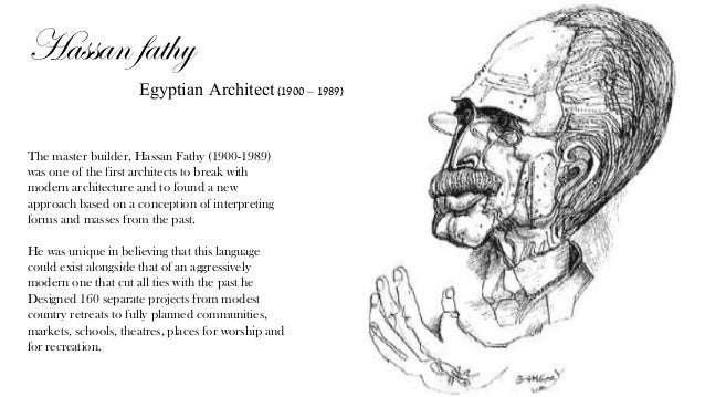 Hassan fathy Egyptian Architect (1900 – 1989) The master builder, Hassan Fathy (1900-1989) was one of the first architects...