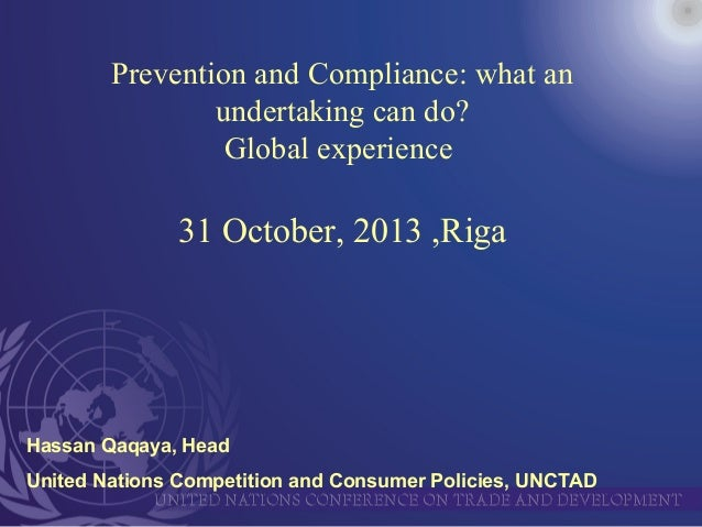 Prevention and Compliance: what an undertaking can do? Global experience  31 October, 2013 ,Riga  Hassan Qaqaya, Head Unit...
